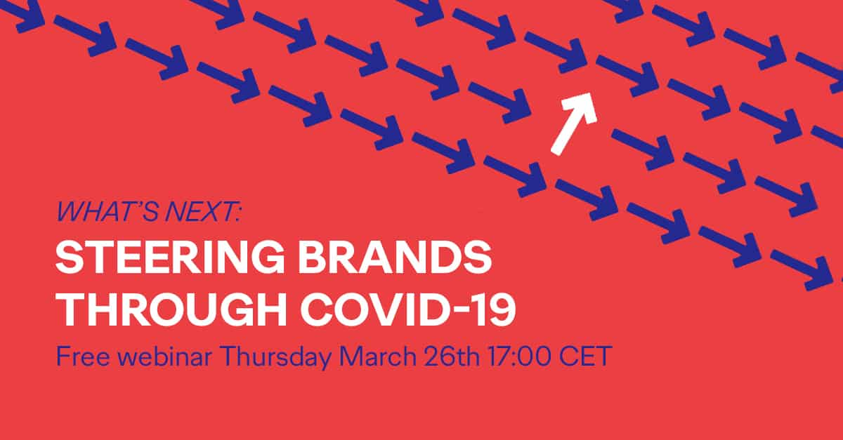 What's Next: Steering Brands through COVID-19. Thursday March 26th 17:00 CET